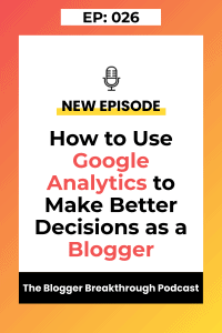 BBP 026: Using Google Analytics to Make Better Decisions as a Blogger