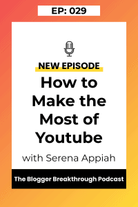 BBP 029: How to Make the Most Out Of Youtube with Serena Appiah
