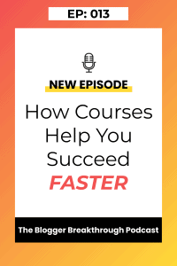 BBP 013: How Courses Help You Succeed Faster