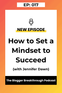 BBP 017: How to set a mindset for success (with Jennifer Dawn)
