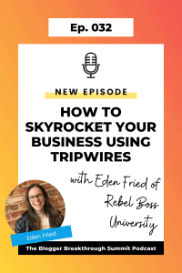 BBP 032 How to Skyrocket Your Business Using Tripwires, with Eden Fried of Rebel Boss University