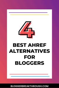 4 Best Ahref Alternatives for Bloggers
