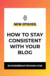 BBP 2: How to Stay Consistent With Your Blog
