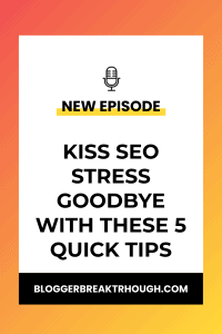 BBP 9: Kiss SEO Stress Goodbye With These 5 Quick Tips