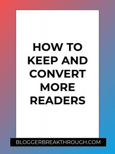 How to Keep and Convert More Readers