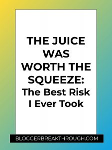 The Juice Was Worth The Squeeze: The Best Risk I Ever Took