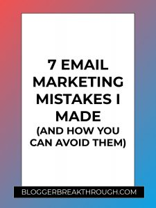 7 Email Marketing Mistakes I Made (And How You Can Avoid Them)