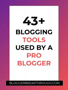 43+ Blogging Tools Used by a Pro Blogger