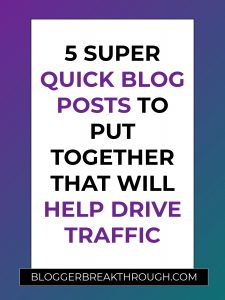 5 Super Quick Blog Posts to Put Together That Will Help Drive Traffic
