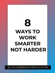 8 Ways to Work Smarter Not Harder