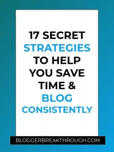 17 Secret Strategies to Help You Save Time & Blog Consistently