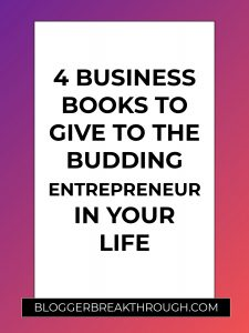 4 Business Books to Give to The Budding Entrepreneur in Your Life