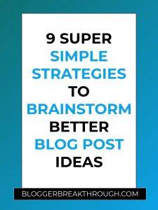 9 Super Simple Strategies to Brainstorm Better Blog Post Ideas