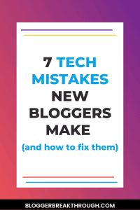 7 Tech Mistakes New Bloggers Make (and how to fix them)