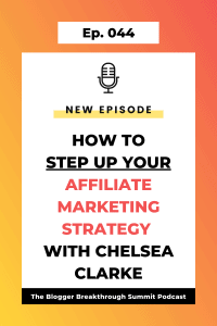 BBP 044 How to Step Up Your Affiliate Marketing Strategy with Chelsea Clarke
