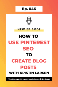 BBP 046 How to Use Pinterest SEO to Create Blog Posts with Kristin Larsen