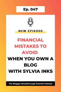 BBP 047 Financial Mistakes to Avoid When You Own a Blog (with Sylvia Inks)