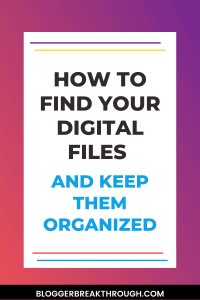 How to Find Your Digital Files (as a Blogger)