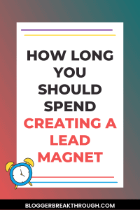 How Long You Should Spend Creating a Lead Magnet