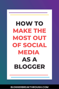How to Make the Most Out of Social Media as a Blogger