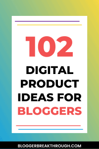 102 Digital Product Ideas For Bloggers